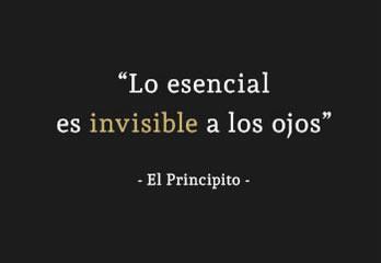 Lo escencial es invisible para los ojos